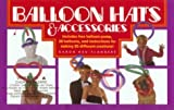 img - for Balloon Hats & Accessories by Aaron Hsu-Flanders (1989-04-01) book / textbook / text book
