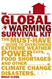 The Global Warming Survival Kit: The Must-have Guide to Overcoming Extreme Weather, Power Cuts, Food Shortages and Other Climate Change Disasters (0385612605) by BRIAN CLEGG