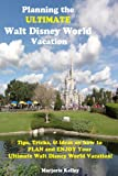 Planning the ULTIMATE Walt Disney World Vacation: Tips,Tricks, and Ideas on how to PLAN and ENJOY Your Ultimate Walt Disney World Vacation!