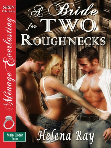 A Bride for Two Roughnecks[The Male Order, Texas Collection] [The Helena Ray Collection] (Siren Publishing Menage Everlasting)