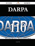 DARPA 110 Success Secrets: 110 Most Asked Questions On DARPA - What You Need To Know