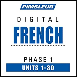 French Phase 1, Units 1-30: Learn to Speak and Understand French with Pimsleur Language Programs | [Pimsleur]