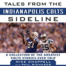Tales from the Indianapolis Colts Sideline: A Collection of the Greatest Colts Stories Ever Told (       UNABRIDGED) by Mike Chappell, Phil Richards Narrated by Mark Delgado