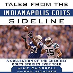 Tales from the Indianapolis Colts Sideline: A Collection of the Greatest Colts Stories Ever Told | [Mike Chappell, Phil Richards]