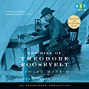 The Rise of Theodore Roosevelt Audiobook by Edmund Morris Narrated by Mark Deakins