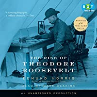 The Rise of Theodore Roosevelt (       UNABRIDGED) by Edmund Morris Narrated by Mark Deakins