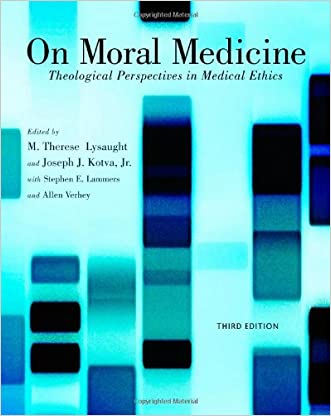 On Moral Medicine: Theological Perspectives on Medical Ethics written by M. Therese Lysaught