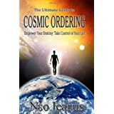 The Ultimate Guide to Cosmic Ordering - Empower Your Destiny: Take Control of Your Life (Book & CD)by Neo Icarus