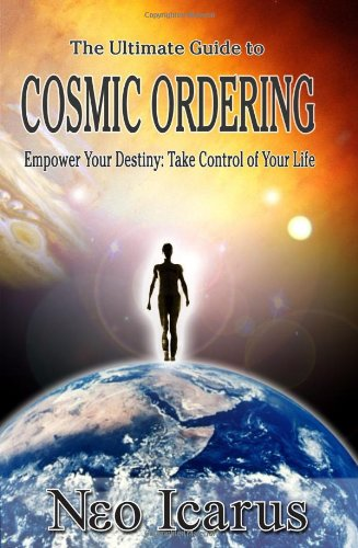 The Ultimate Guide to Cosmic Ordering - Empower Your Destiny: Take Control of Your Life