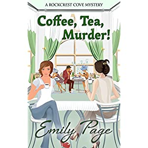 Coffee, Tea, Murder! (A Rockcrest Cove Cozy Mystery Book 3)