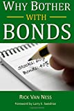 Rick Van Ness Why Bother With Bonds: A Guide To Build All-Weather Portfolio Including CDs, Bonds, and Bond Funds--Even During Low Interest Rates (How To Achieve Financial Independence)