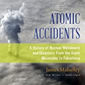 Atomic Accidents: A History of Nuclear Meltdowns and Disasters; From the Ozark Mountains to Fukushima | [James Mahaffey]