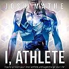 I, Athlete: How to Unleash Your Inner Athlete and Supercharge Your Life! Hörbuch von Josh Mathe Gesprochen von: Robin Gabrielli