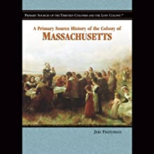 A Primary Source History of the Colony of Massachusetts (       UNABRIDGED) by Jeri Freedman Narrated by Jay Snyder