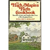 The High Maples Farm Cookbook: Favorite Recipes and Family Tales from a New England Farm (First Edition) ~ Edna Smith Berquist