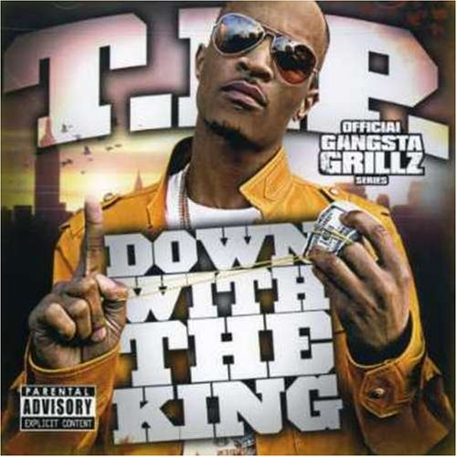 T.I. - Down With The King (Gangsta Grillz) - Zortam Music