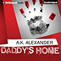 Daddy's Home (       UNABRIDGED) by A. K. Alexander Narrated by Angela Dawe