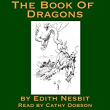 The Book of Dragons Audiobook by Edith Nesbit Narrated by Cathy Dobson