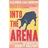 Into The Arena: The World of the Spanish Bullfightby Alexander Fiske-Harrison
