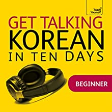 Get Talking Korean in Ten Days  by Kyung-Il Kwak, Robert Vernon Narrated by Teach Yourself Languages