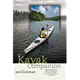 The Kayak Companion: Expert guidance for enjoying the paddling experience in water of all types from one of America's premier kayakers ~ Joe Glickman