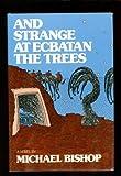 And strange at Ecbatan the trees: A novel (0060103523) by Bishop, Michael