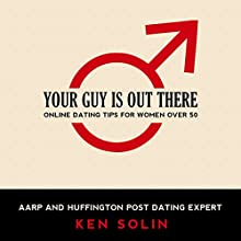 Your Guy Is out There: Online Dating Tips for Women over 50 Audiobook by Ken Solin Narrated by Ken Solin