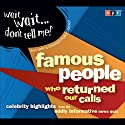 Wait Wait . . . Don't Tell Me! Famous People Who Returned Our Calls: Celebrity Highlights from the Oddly Informative News Quiz  by  NPR Narrated by Peter Sagal, Carl Kasell