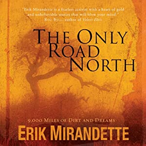 The Only Road North: 9,000 Miles of Dirt and Dreams | [Erik Mirandette]
