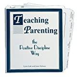 Teaching parenting the positive discipline way: A step-by-step approach to starting and leading parenting classes