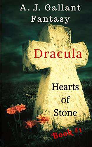 Book: Dracula - Hearts of Stone (Dracula Hearts Book 1) by A. J. Gallant