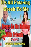 Mr Steve Hopkins It's All Feta-ing Greek To Me: Brits Abroad: 5