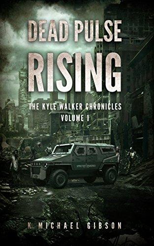 Dead Pulse Rising: A Zombie Novel (The Kyle Walker Chronicles Book 1)