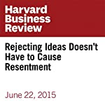 Rejecting Ideas Doesn't Have to Cause Resentment | Whitney Johnson