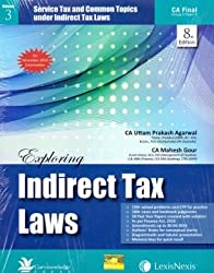 Exploring Indirect Tax Laws - Central Excise Law, Customs Law With Foreign Trade Policy (Ftp) And Service Tax & Common Topics Under Indirect Tax Laws