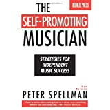 The Self-Promoting Musician-Strategies For Independent Music Success (2nd Edition) ~ Peter Spellman