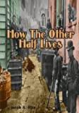 Image of How The Other Half Lives: The True Story of Early New York Slums (Timeless Classic Books)