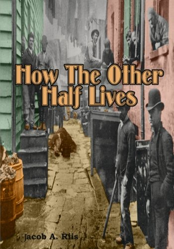 How The Other Half Lives: The True Story of Early New York Slums (Timeless Classic Books)