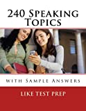 240 Speaking Topics with Sample Answers (120 Speaking Topics)