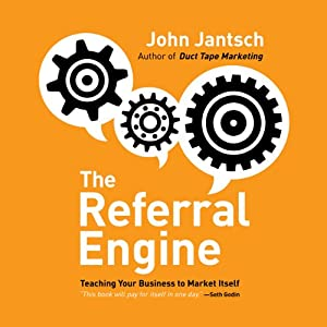 The Referral Engine: Teaching Your Business to Market Itself | [John Jantsch]