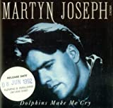Martyn Joseph Dolphins Make Me Cry