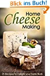 Home Cheese Making: 25 Recipes to Del...