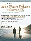 How to Solve Divorce Problems in California in 2013: How to Manage a Contested Divorce - In or Out of Court