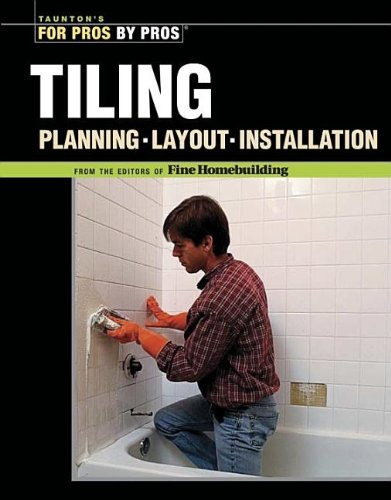 Tiling: Planning, Layout & Installation (For Pros By Pros) - Taunton Press - 1561587885 - ISBN: 1561587885 - ISBN-13: 9781561587889