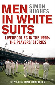 Men in White Suits: Liverpool FC in the 1990s - The Players' Stories from Corgi