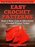 Easy Crochet Patterns - Start a New, Cute & Affordable Crochet Project Today (How To Crochet Guide With Full Picture Instructions) Perfect For Beginners