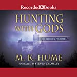 Hunting with Gods: The Merlin Prophecy, Book 3 | M. K. Hume