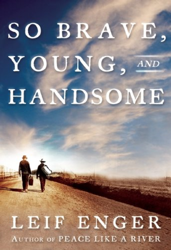 So Brave, Young and Handsome: A Novel, Leif Enger