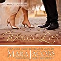 Worth the Lies: The Worth Series, Book 6 Audiobook by Mara Jacobs Narrated by Emily Beresford