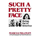 Such a Pretty Face: Being Fat in Americaby Marcia Millman
